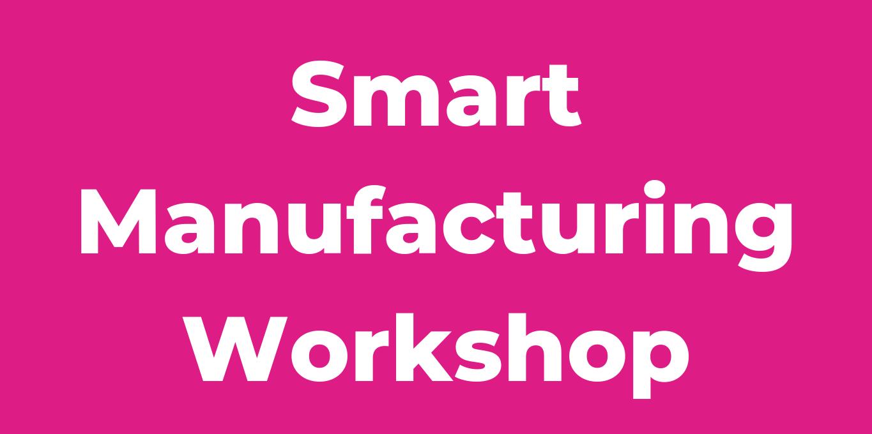 Smart Manufacturing Workshop